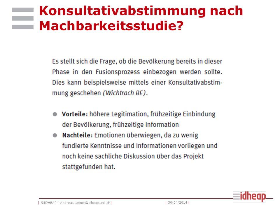 | ©IDHEAP – Andreas.Ladner@idheap.unil.ch | | 30/04/2014 | Konsultativabstimmung nach Machbarkeitsstudie?