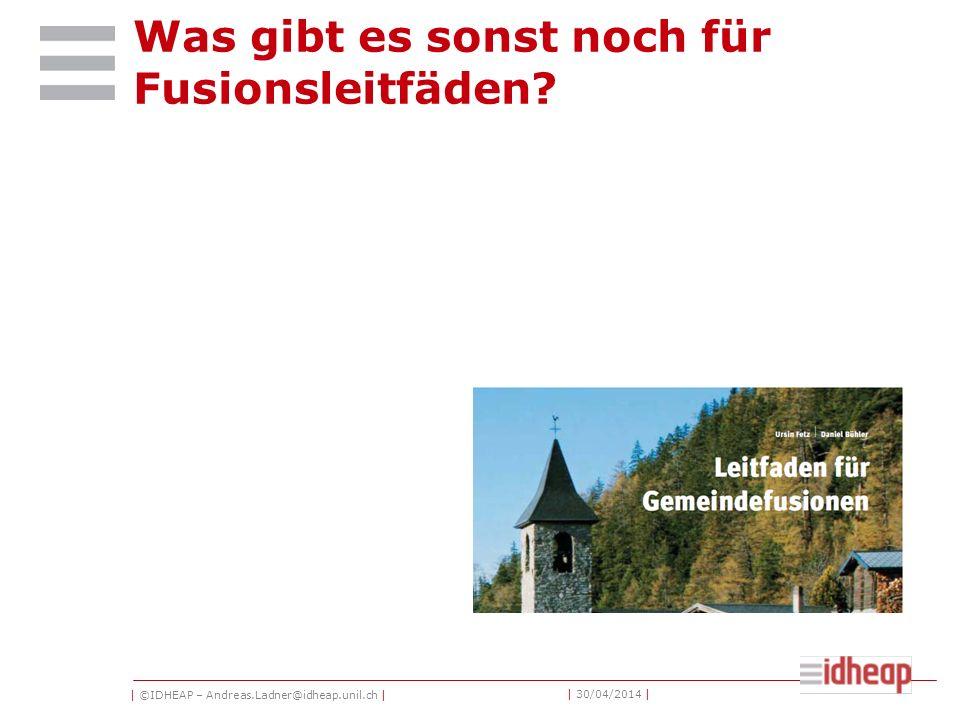 | ©IDHEAP – Andreas.Ladner@idheap.unil.ch | | 30/04/2014 | Was gibt es sonst noch für Fusionsleitfäden?