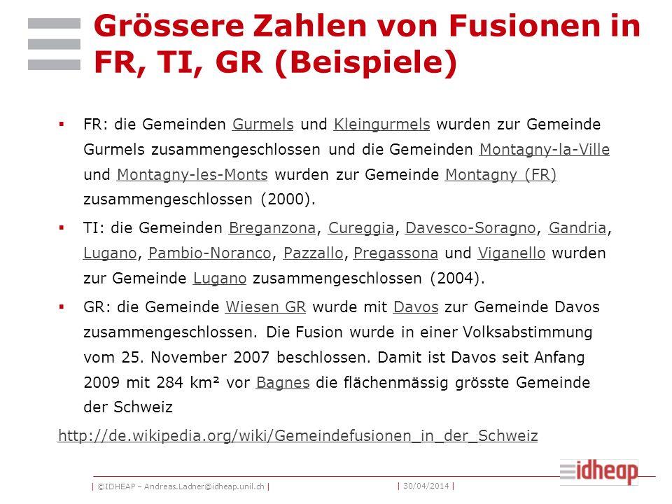 | ©IDHEAP – Andreas.Ladner@idheap.unil.ch | | 30/04/2014 | Grössere Zahlen von Fusionen in FR, TI, GR (Beispiele) FR: die Gemeinden Gurmels und Kleingurmels wurden zur Gemeinde Gurmels zusammengeschlossen und die Gemeinden Montagny-la-Ville und Montagny-les-Monts wurden zur Gemeinde Montagny (FR) zusammengeschlossen (2000).GurmelsKleingurmelsMontagny-la-VilleMontagny-les-MontsMontagny (FR) TI: die Gemeinden Breganzona, Cureggia, Davesco-Soragno, Gandria, Lugano, Pambio-Noranco, Pazzallo, Pregassona und Viganello wurden zur Gemeinde Lugano zusammengeschlossen (2004).BreganzonaCureggiaDavesco-SoragnoGandria LuganoPambio-NorancoPazzalloPregassonaViganelloLugano GR: die Gemeinde Wiesen GR wurde mit Davos zur Gemeinde Davos zusammengeschlossen.