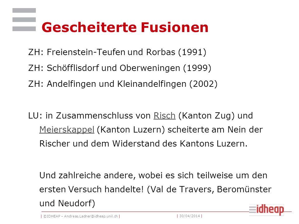 | ©IDHEAP – Andreas.Ladner@idheap.unil.ch | | 30/04/2014 | Gescheiterte Fusionen ZH: Freienstein-Teufen und Rorbas (1991) ZH: Schöfflisdorf und Oberweningen (1999) ZH: Andelfingen und Kleinandelfingen (2002) LU: in Zusammenschluss von Risch (Kanton Zug) und Meierskappel (Kanton Luzern) scheiterte am Nein der Rischer und dem Widerstand des Kantons Luzern.Risch Meierskappel Und zahlreiche andere, wobei es sich teilweise um den ersten Versuch handelte.