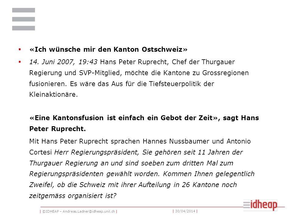 | ©IDHEAP – Andreas.Ladner@idheap.unil.ch | | 30/04/2014 | «Ich wünsche mir den Kanton Ostschweiz» 14.