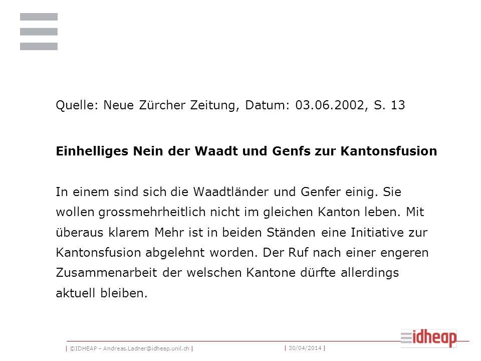 | ©IDHEAP – Andreas.Ladner@idheap.unil.ch | | 30/04/2014 | Quelle: Neue Zürcher Zeitung, Datum: 03.06.2002, S.