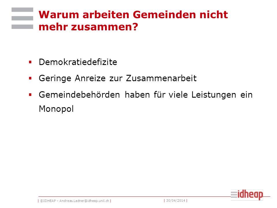 | ©IDHEAP – Andreas.Ladner@idheap.unil.ch | | 30/04/2014 | Warum arbeiten Gemeinden nicht mehr zusammen.