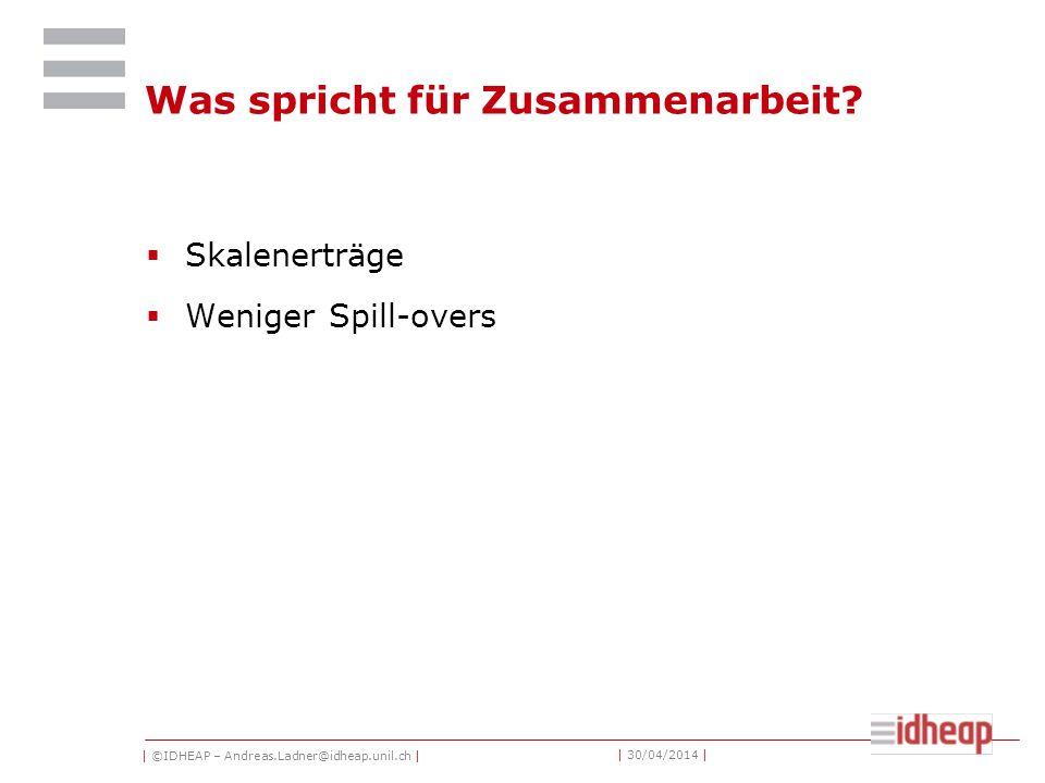 | ©IDHEAP – Andreas.Ladner@idheap.unil.ch | | 30/04/2014 | Was spricht für Zusammenarbeit.