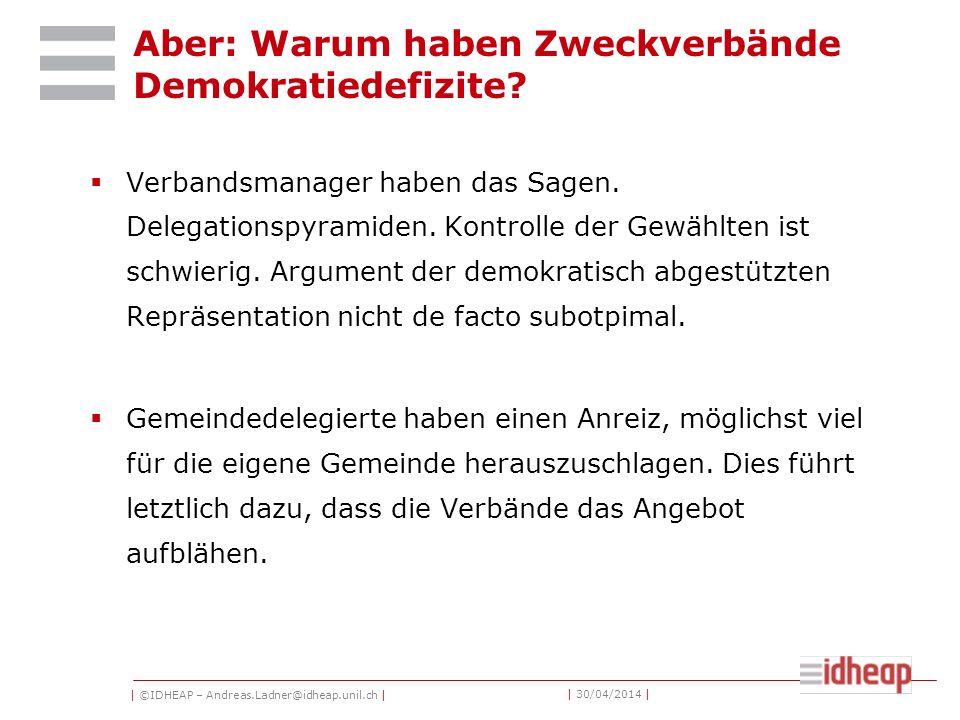 | ©IDHEAP – Andreas.Ladner@idheap.unil.ch | | 30/04/2014 | Aber: Warum haben Zweckverbände Demokratiedefizite.