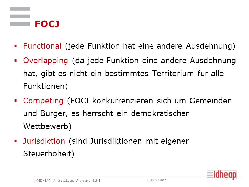| ©IDHEAP – Andreas.Ladner@idheap.unil.ch | | 30/04/2014 | FOCJ Functional (jede Funktion hat eine andere Ausdehnung) Overlapping (da jede Funktion ei