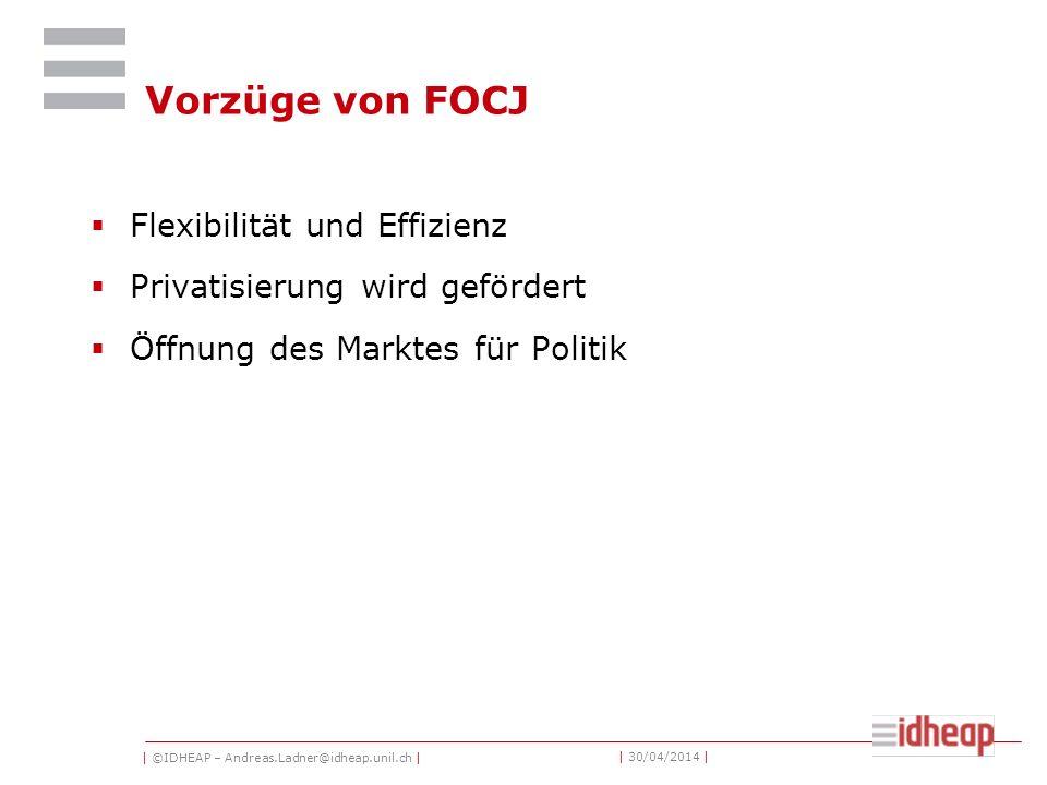 | ©IDHEAP – Andreas.Ladner@idheap.unil.ch | | 30/04/2014 | Vorzüge von FOCJ Flexibilität und Effizienz Privatisierung wird gefördert Öffnung des Marktes für Politik