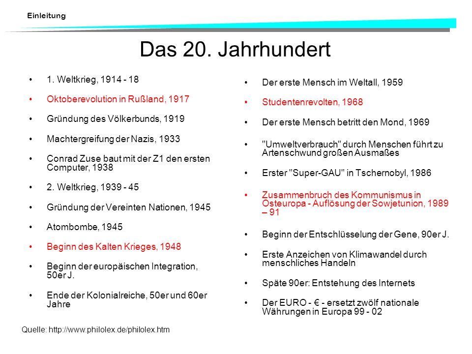 Einleitung Das 20. Jahrhundert 1. Weltkrieg, 1914 - 18 Oktoberevolution in Rußland, 1917 Gründung des Völkerbunds, 1919 Machtergreifung der Nazis, 193