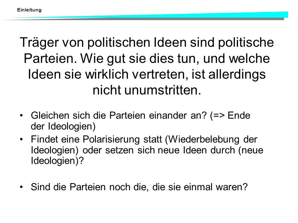 Träger von politischen Ideen sind politische Parteien. Wie gut sie dies tun, und welche Ideen sie wirklich vertreten, ist allerdings nicht unumstritte