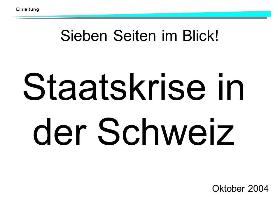 Einleitung Sieben Seiten im Blick! Staatskrise in der Schweiz Oktober 2004