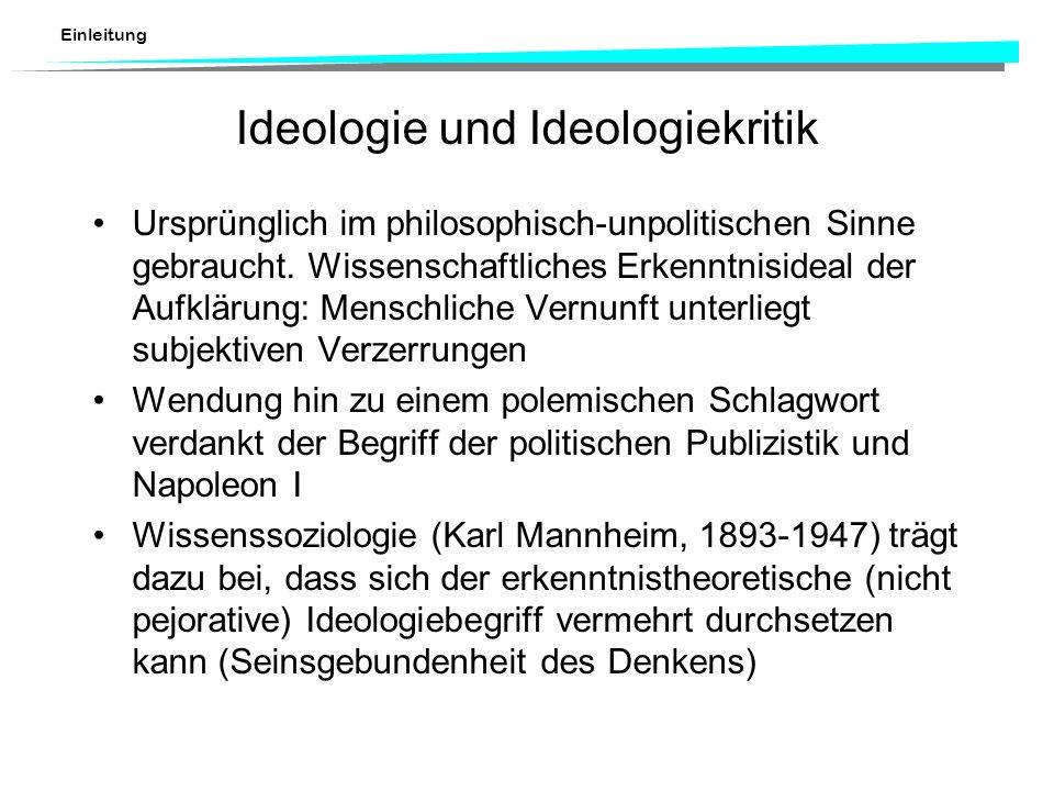 Einleitung Ideologie und Ideologiekritik Ursprünglich im philosophisch-unpolitischen Sinne gebraucht. Wissenschaftliches Erkenntnisideal der Aufklärun