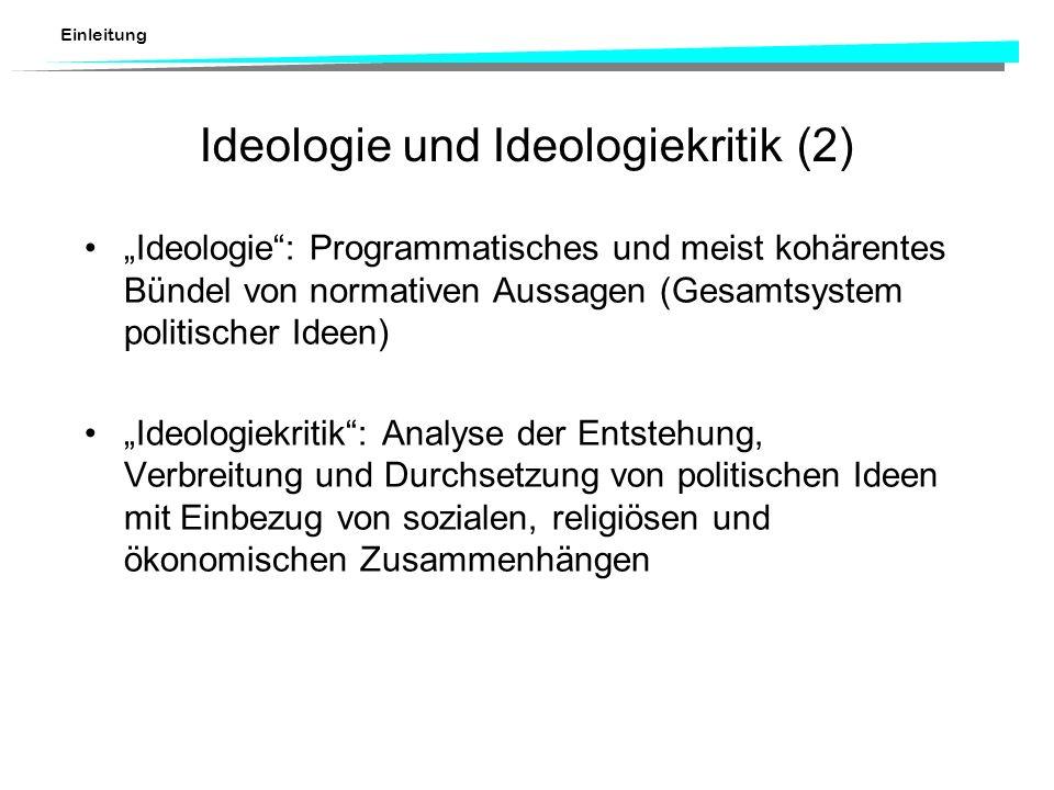 Einleitung Ideologie und Ideologiekritik (2) Ideologie: Programmatisches und meist kohärentes Bündel von normativen Aussagen (Gesamtsystem politischer