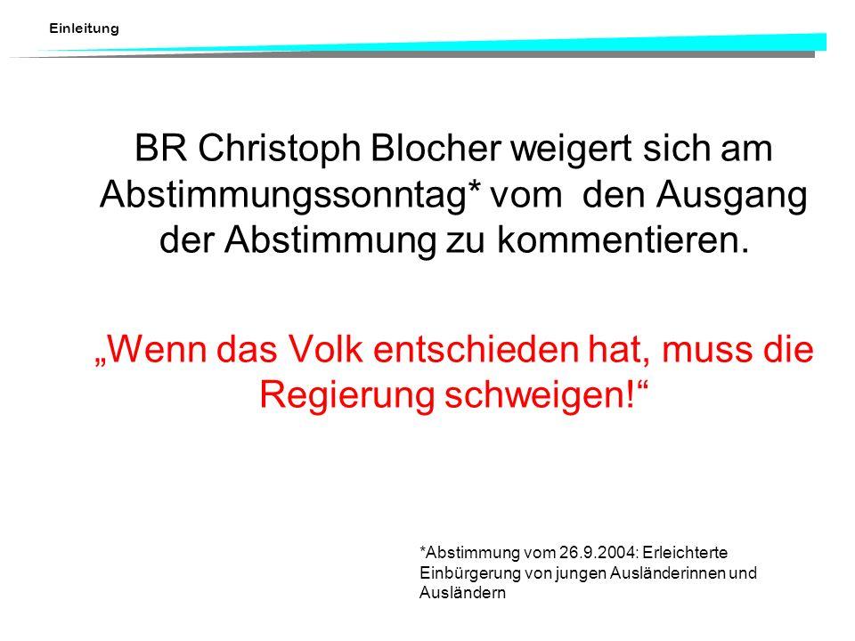 Einleitung BR Christoph Blocher weigert sich am Abstimmungssonntag* vom den Ausgang der Abstimmung zu kommentieren. Wenn das Volk entschieden hat, mus