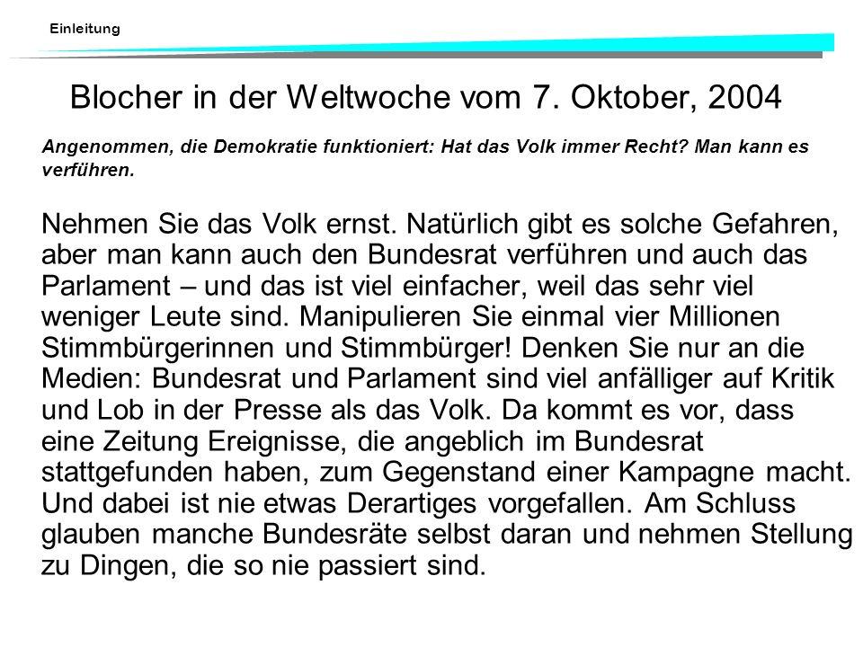 Einleitung Blocher in der Weltwoche vom 7. Oktober, 2004 Angenommen, die Demokratie funktioniert: Hat das Volk immer Recht? Man kann es verführen. Neh