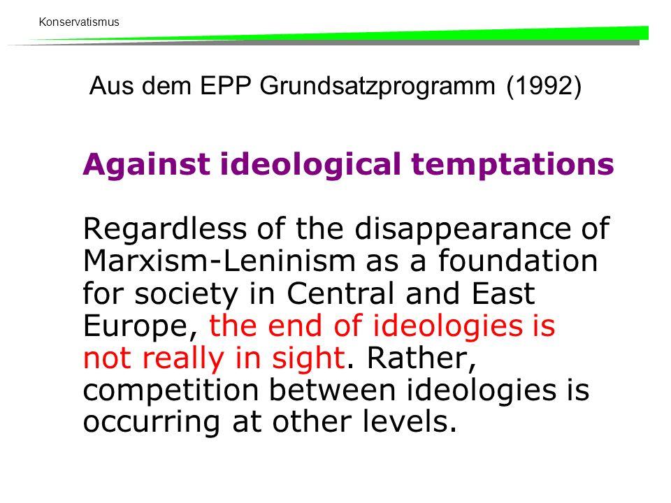 Konservatismus Aus dem EPP Grundsatzprogramm (1992) Against ideological temptations Regardless of the disappearance of Marxism-Leninism as a foundatio