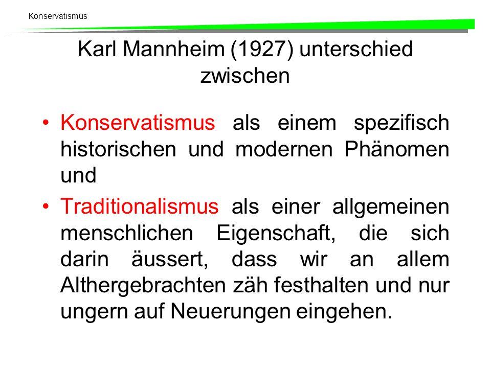 Konservatismus Karl Mannheim (1927) unterschied zwischen Konservatismus als einem spezifisch historischen und modernen Phänomen und Traditionalismus a