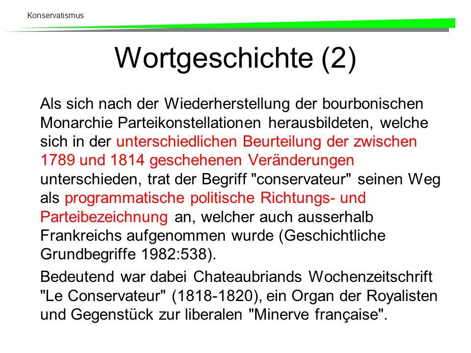Konservatismus Wortgeschichte (2) Als sich nach der Wiederherstellung der bourbonischen Monarchie Parteikonstellationen herausbildeten, welche sich in