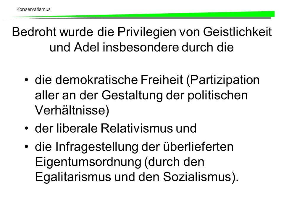 Konservatismus Bedroht wurde die Privilegien von Geistlichkeit und Adel insbesondere durch die die demokratische Freiheit (Partizipation aller an der
