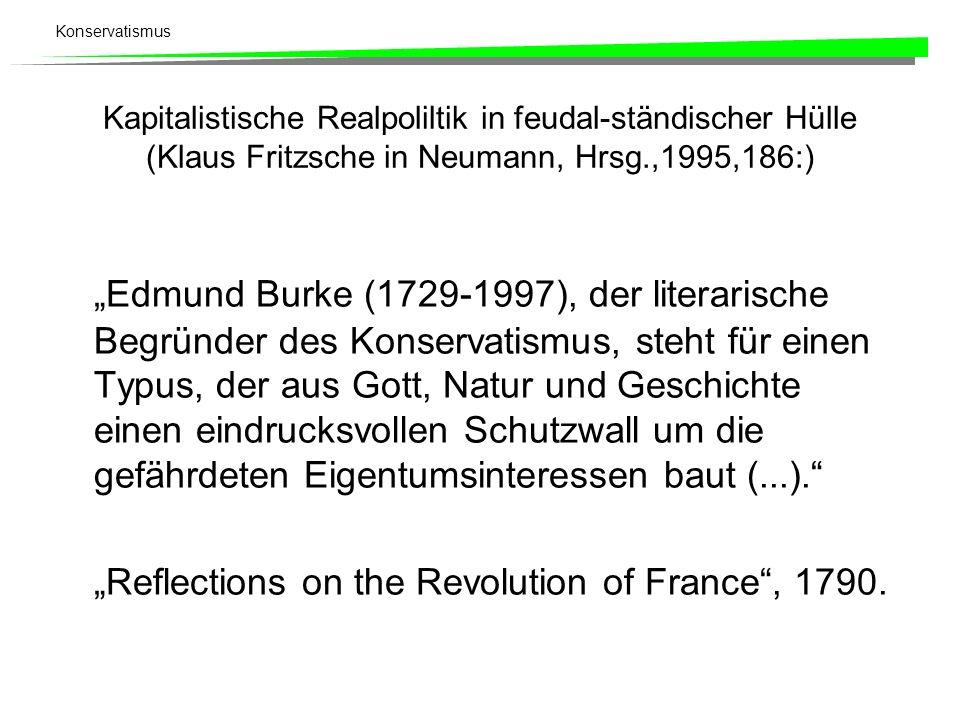 Konservatismus Kapitalistische Realpoliltik in feudal-ständischer Hülle (Klaus Fritzsche in Neumann, Hrsg.,1995,186:) Edmund Burke (1729-1997), der li