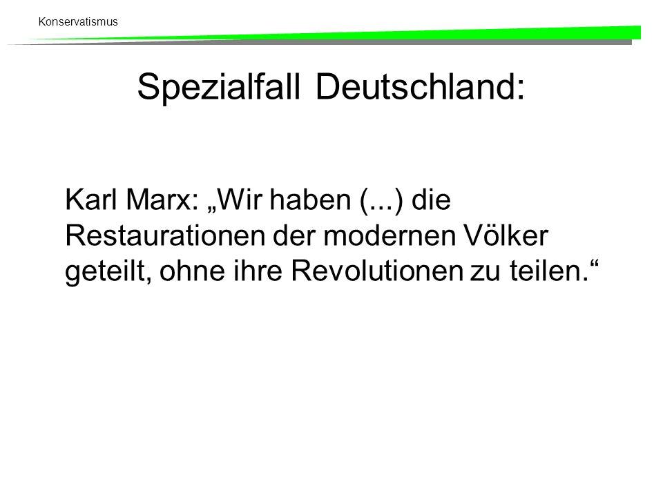 Konservatismus Spezialfall Deutschland: Karl Marx: Wir haben (...) die Restaurationen der modernen Völker geteilt, ohne ihre Revolutionen zu teilen.