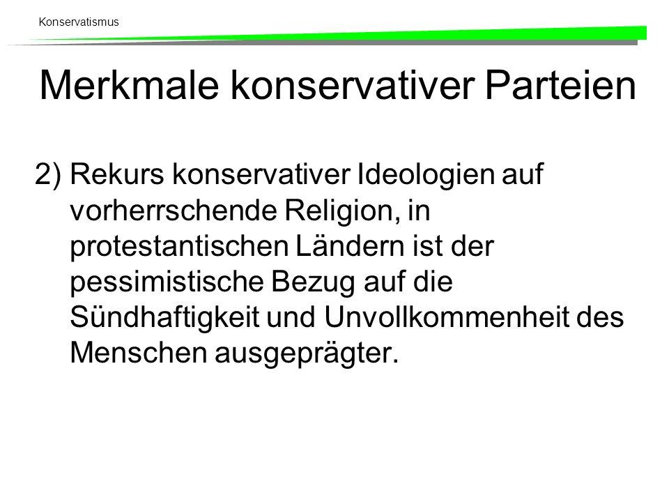 Konservatismus Merkmale konservativer Parteien 2)Rekurs konservativer Ideologien auf vorherrschende Religion, in protestantischen Ländern ist der pess