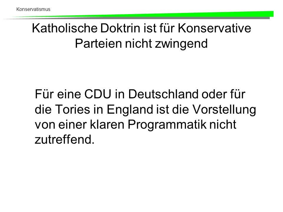 Konservatismus Katholische Doktrin ist für Konservative Parteien nicht zwingend Für eine CDU in Deutschland oder für die Tories in England ist die Vor