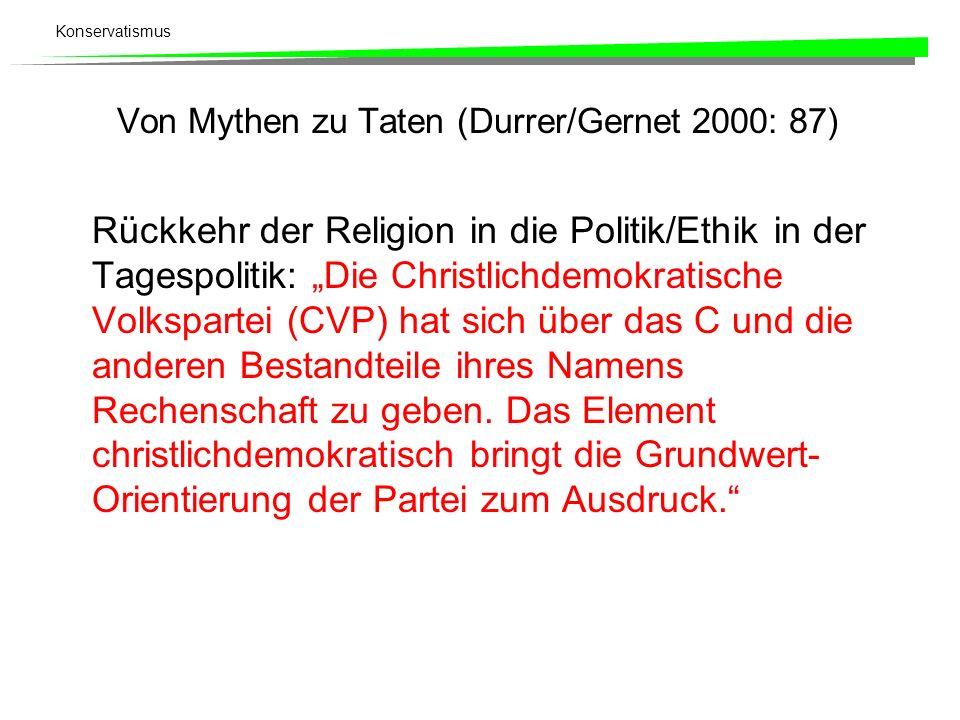Konservatismus Von Mythen zu Taten (Durrer/Gernet 2000: 87) Rückkehr der Religion in die Politik/Ethik in der Tagespolitik: Die Christlichdemokratisch