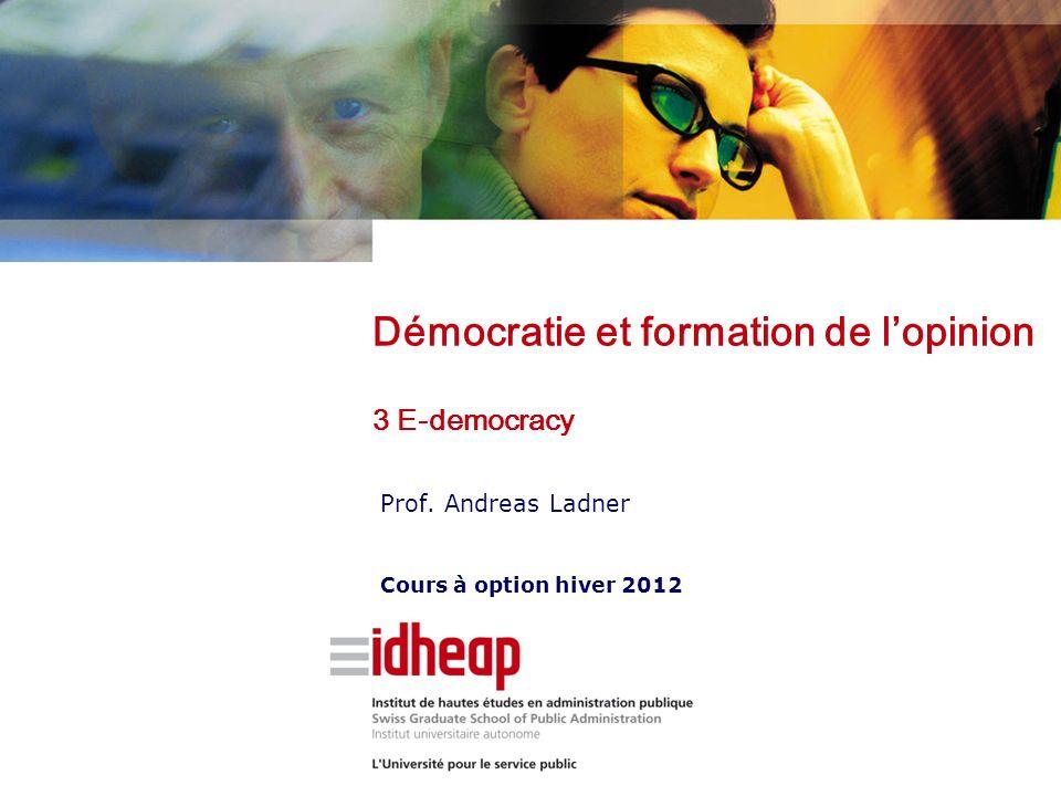 Prof. Andreas Ladner Cours à option hiver 2012 Démocratie et formation de lopinion 3 E-democracy