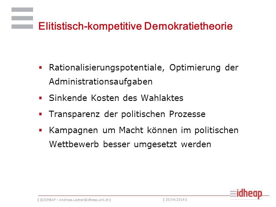 | ©IDHEAP – Andreas.Ladner@idheap.unil.ch | | 30/04/2014 | Elitistisch-kompetitive Demokratietheorie Rationalisierungspotentiale, Optimierung der Admi