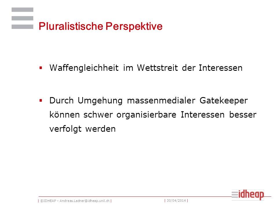 | ©IDHEAP – Andreas.Ladner@idheap.unil.ch | | 30/04/2014 | Pluralistische Perspektive Waffengleichheit im Wettstreit der Interessen Durch Umgehung mas