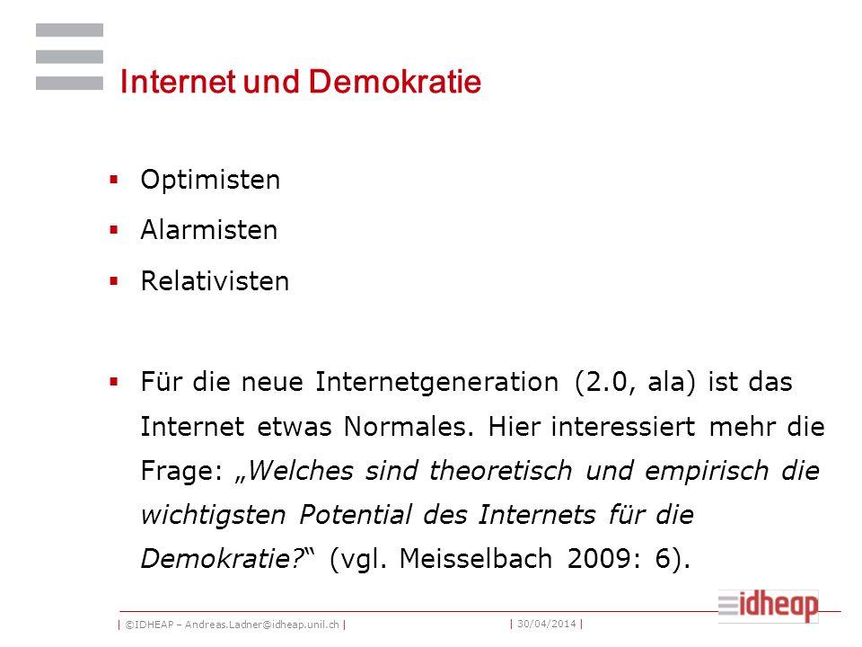| ©IDHEAP – Andreas.Ladner@idheap.unil.ch | | 30/04/2014 | Internet und Demokratie Optimisten Alarmisten Relativisten Für die neue Internetgeneration (2.0, ala) ist das Internet etwas Normales.