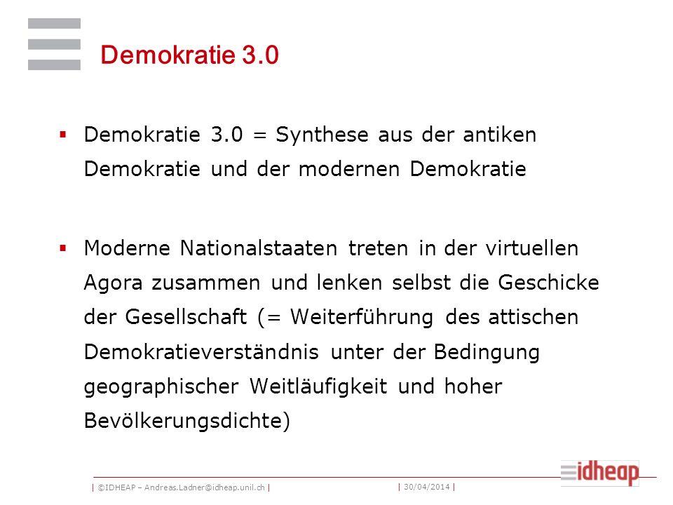 | ©IDHEAP – Andreas.Ladner@idheap.unil.ch | | 30/04/2014 | Demokratie 3.0 Demokratie 3.0 = Synthese aus der antiken Demokratie und der modernen Demokr