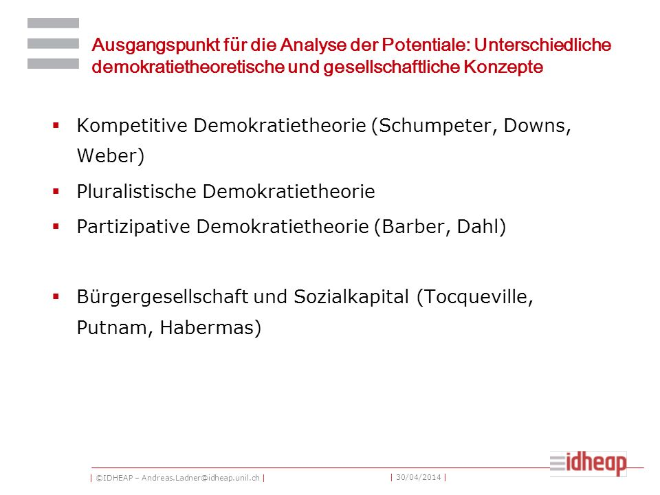 | ©IDHEAP – Andreas.Ladner@idheap.unil.ch | | 30/04/2014 | Ausgangspunkt für die Analyse der Potentiale: Unterschiedliche demokratietheoretische und g