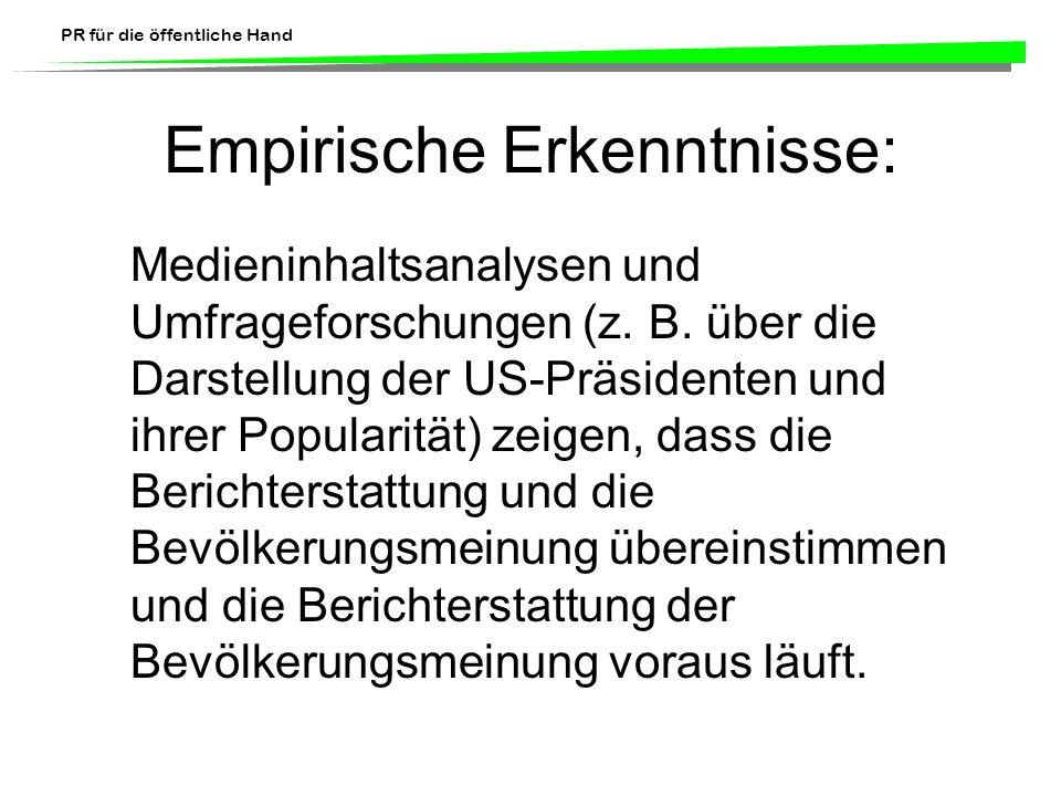 PR für die öffentliche Hand Empirische Erkenntnisse: Medieninhaltsanalysen und Umfrageforschungen (z. B. über die Darstellung der US-Präsidenten und i