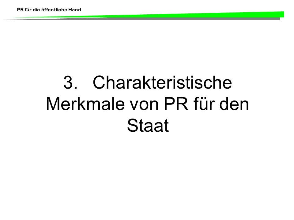 PR für die öffentliche Hand 3.Charakteristische Merkmale von PR für den Staat