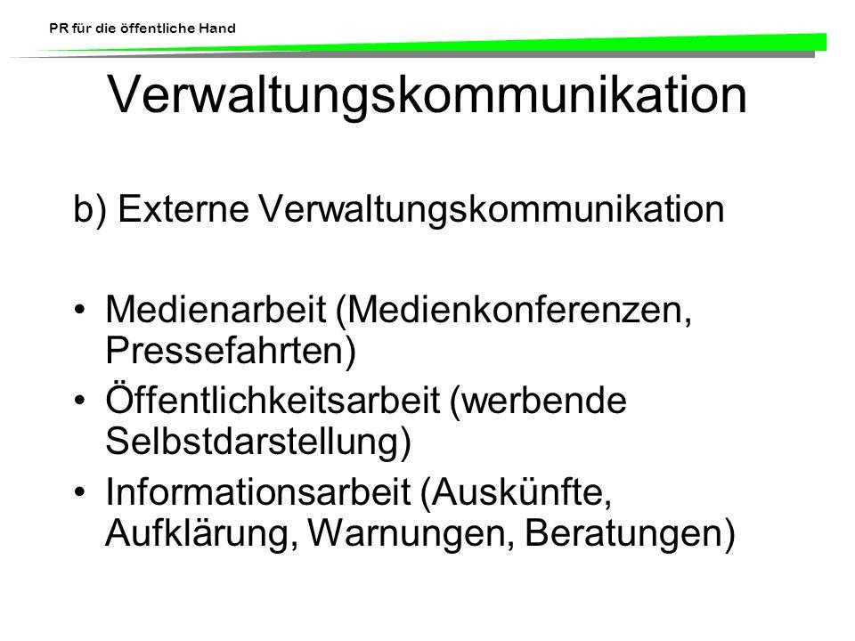 PR für die öffentliche Hand Verwaltungskommunikation b) Externe Verwaltungskommunikation Medienarbeit (Medienkonferenzen, Pressefahrten) Öffentlichkei