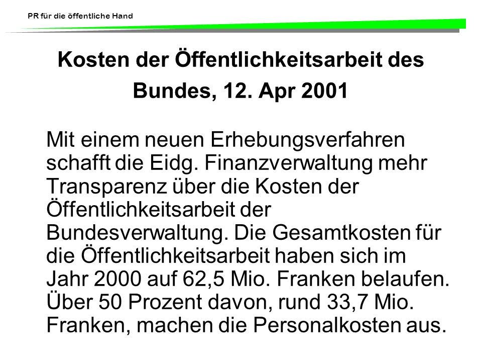 PR für die öffentliche Hand Kosten der Öffentlichkeitsarbeit des Bundes, 12. Apr 2001 Mit einem neuen Erhebungsverfahren schafft die Eidg. Finanzverwa