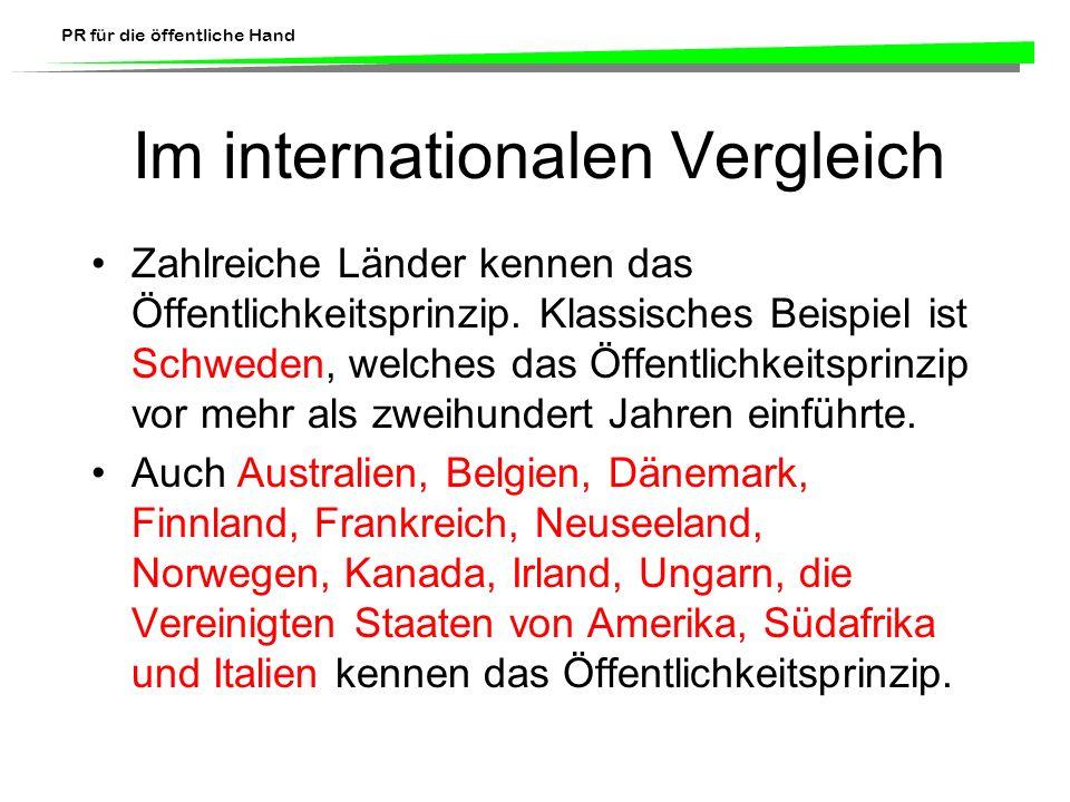 PR für die öffentliche Hand Im internationalen Vergleich Zahlreiche Länder kennen das Öffentlichkeitsprinzip. Klassisches Beispiel ist Schweden, welch