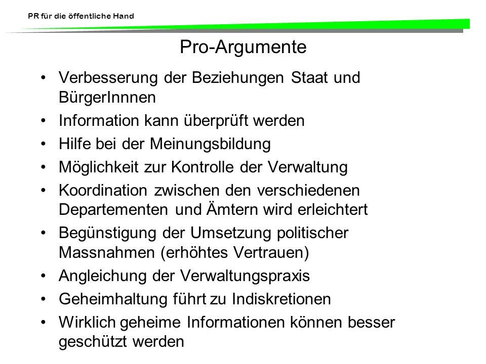 PR für die öffentliche Hand Pro-Argumente Verbesserung der Beziehungen Staat und BürgerInnnen Information kann überprüft werden Hilfe bei der Meinungs