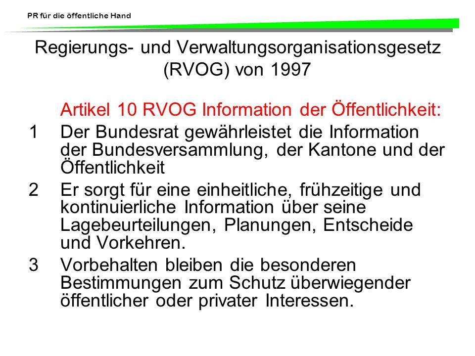 PR für die öffentliche Hand Regierungs- und Verwaltungsorganisationsgesetz (RVOG) von 1997 Artikel 10 RVOG Information der Öffentlichkeit: 1Der Bundes
