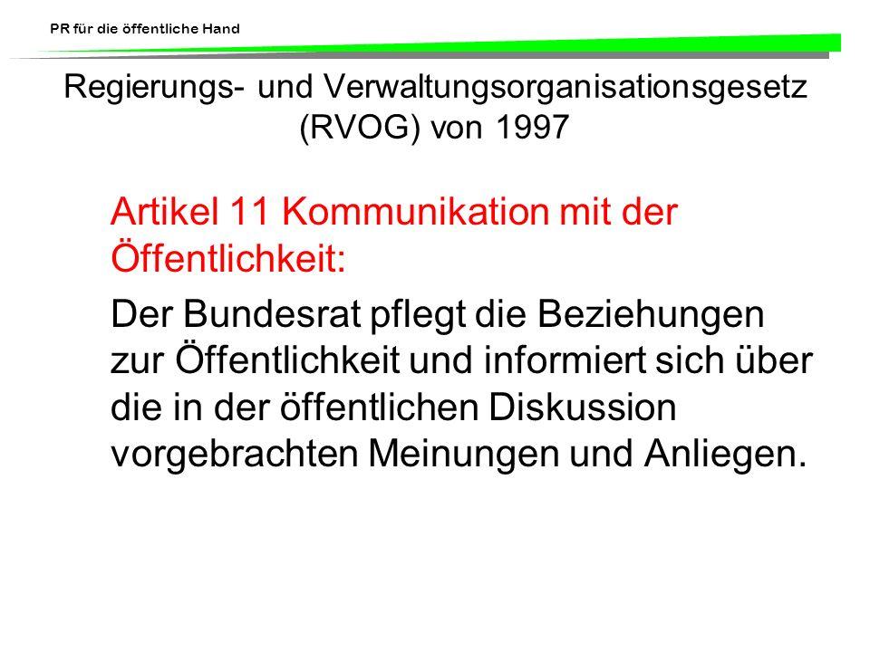 PR für die öffentliche Hand Regierungs- und Verwaltungsorganisationsgesetz (RVOG) von 1997 Artikel 11 Kommunikation mit der Öffentlichkeit: Der Bundes