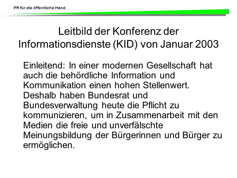 PR für die öffentliche Hand Leitbild der Konferenz der Informationsdienste (KID) von Januar 2003 Einleitend: In einer modernen Gesellschaft hat auch d