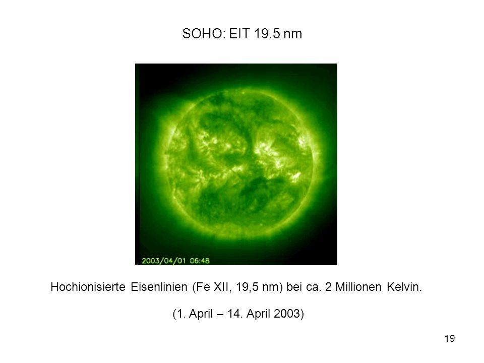 19 SOHO: EIT 19.5 nm Hochionisierte Eisenlinien (Fe XII, 19,5 nm) bei ca. 2 Millionen Kelvin. (1. April – 14. April 2003)