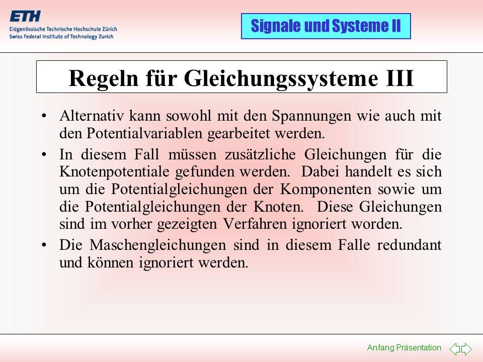 Anfang Präsentation Signale und Systeme II Regeln für Gleichungssysteme III Alternativ kann sowohl mit den Spannungen wie auch mit den Potentialvariab