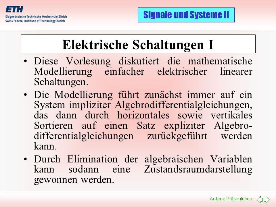 Anfang Präsentation Signale und Systeme II Inhaltsverzeichnis Die Komponenten und ihre Modelle Die Netzwerktopologie und ihre Gleichungen Ein Beispiel Horizontales Sortieren Vertikales Sortieren Algebraische Schleifen Strukturdiagramme Zustandsraumdarstellung Umformung in die Zustandsraumdarstellung