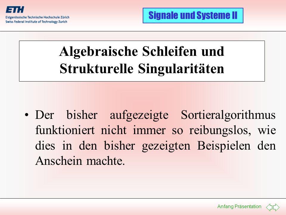 Anfang Präsentation Signale und Systeme II Algebraische Schleifen und Strukturelle Singularitäten Der bisher aufgezeigte Sortieralgorithmus funktionie