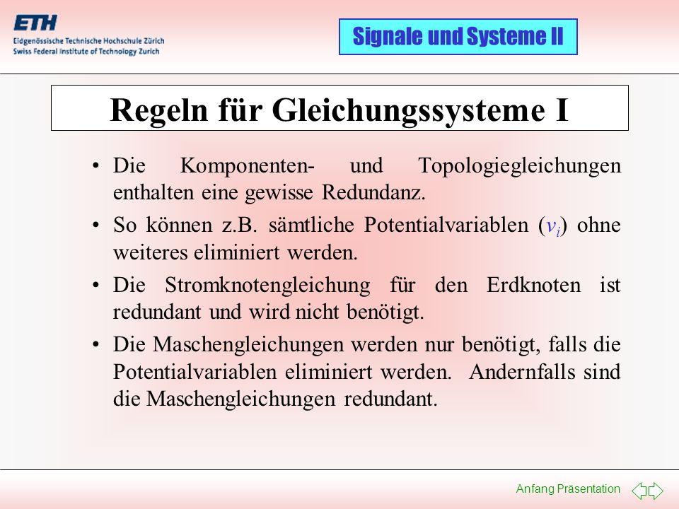 Anfang Präsentation Signale und Systeme II Regeln für Gleichungssysteme II Falls die Potentialvariablen eliminiert werden, definiert jede Netzwerkkomponente zwei Variablen: den Strom (i) durch das Element und die Spannung (u) über dem Element.