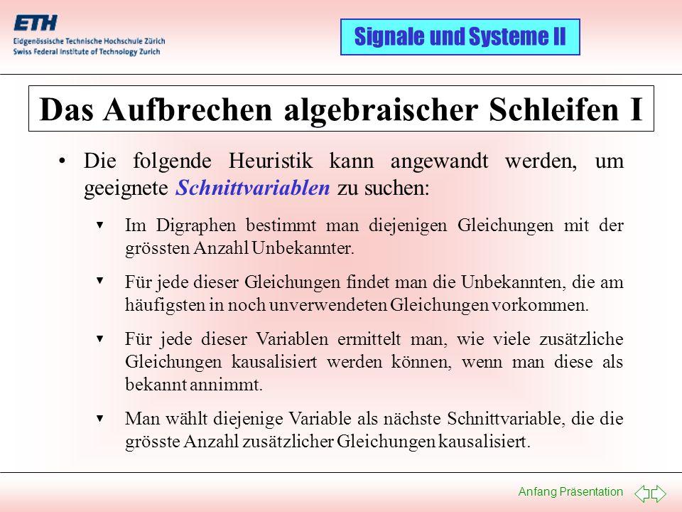 Anfang Präsentation Signale und Systeme II Das Aufbrechen algebraischer Schleifen I Die folgende Heuristik kann angewandt werden, um geeignete Schnitt