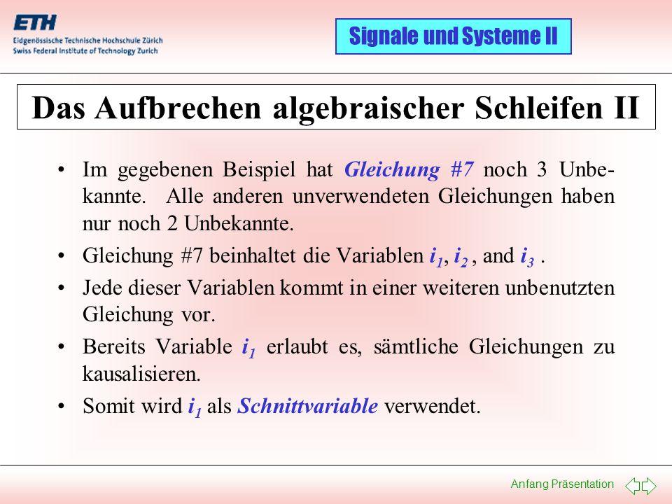 Anfang Präsentation Signale und Systeme II Das Aufbrechen algebraischer Schleifen II Im gegebenen Beispiel hat Gleichung #7 noch 3 Unbe- kannte. Alle