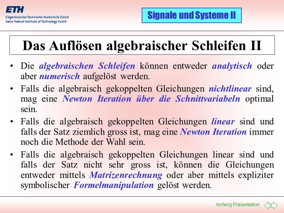 Anfang Präsentation Signale und Systeme II Das Auflösen algebraischer Schleifen II Die algebraischen Schleifen können entweder analytisch oder aber nu